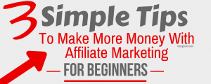 Read more about the article 3 Simple Tips To Make More Money With Affiliate Marketing (For Beginners)