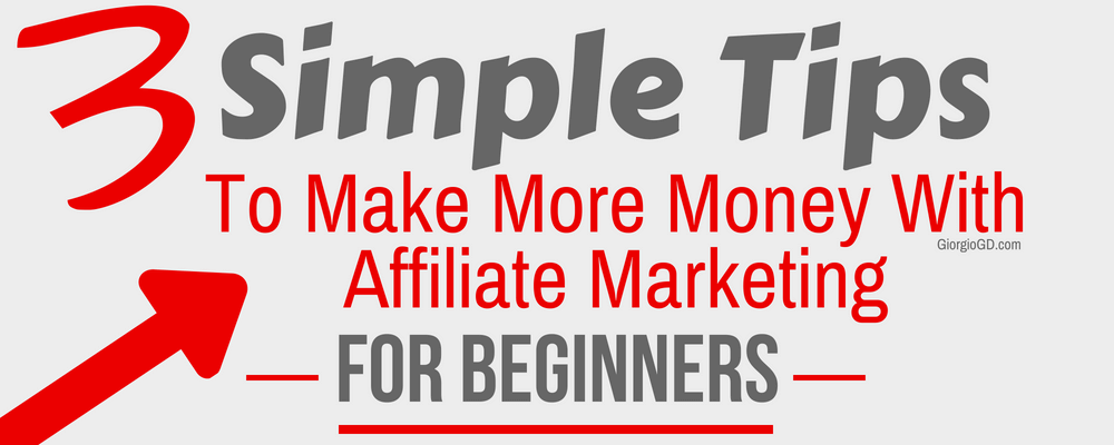 3 Simple Tips To Make More Money With Affiliate Marketing (For Beginners)