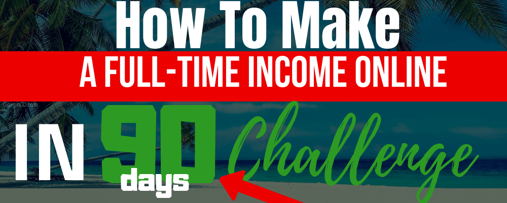 how to make a full-time income online in 90 days challenge